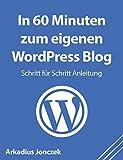 In 60 Minuten zum eigenen WordPress Blog: Schritt für Schritt Anleitung für Anfänger