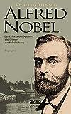 Alfred Nobel. Der Erfinder des Dynamits und Gründer der Nobelstiftung. Biographie - Dr. Richard Hennig