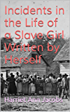 Incidents in the Life of a Slave Girl Written by Herself (Annotated)