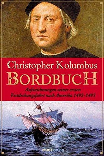 Das Bordbuch: Aufzeichnungen seiner ersten Entdeckungsfahrt nach Amerika 1492-1493