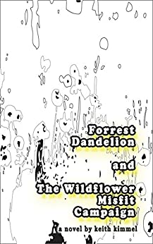 Forrest Dandelion and the Wildflower Misfit Campaign: .a solution to every modern vagabond's dilemma (English Edition) par [Kimmel, Keith]