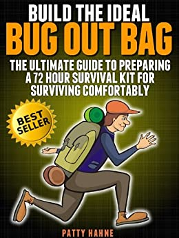 Build the Ideal Bug Out Bag: The Ultimate Guide to Preparing a 72 Hour Survival Kit  for Surviving Comfortably (English Edition) von [Hahne, Patty]
