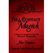 Full Contact Magick: A Book of Shadows for the Wiccan Warrior