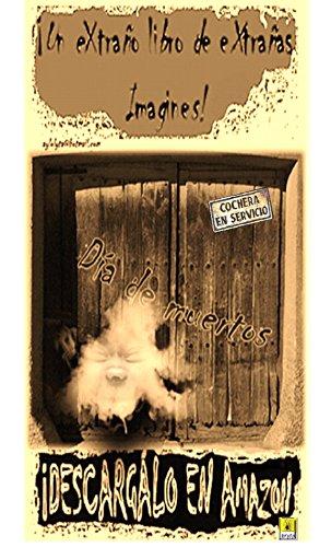 ¡UN EXTRAÑO LIBRO DE EXTRAÑAS IMAGiNES!: Día de muertos (¡Extraños libros de extrañas imagines! nº 1) por Florentino Real Gama