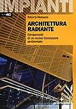 Architettura radiante. Fondamenti di un nuovo benessere ambientale. Con aggiornamento online