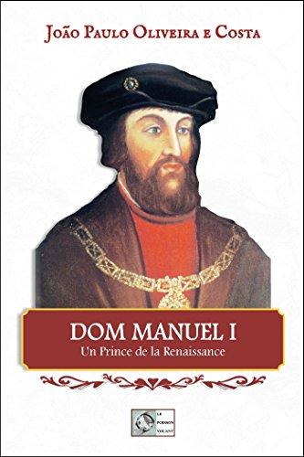 Dom Manuel I: Un prince de la Renaissance par João Paulo Oliveira e Costa