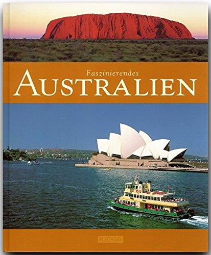 Faszinierendes AUSTRALIEN - Ein Bildband mit über 110 Bildern - FLECHSIG Verlag (Faszination)