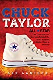 Chuck Taylor, All Star: The True Story of the Man Behind the Most Famous Athletic Shoe in History (Commemorative)