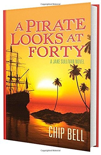 Chip Sullivan Bell Jake (A Pirate Looks at Forty (Book 4)(The Jake Sullivan Series) by Chip Bell (2014-06-02))