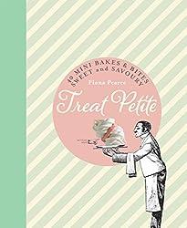 Treat Petite: 40 Mini Bakes and Bites, Sweet and Savoury