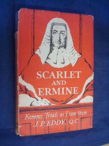 Scarlet and Ermine (Famous Trials as I Saw Them From Crippen to Podola)