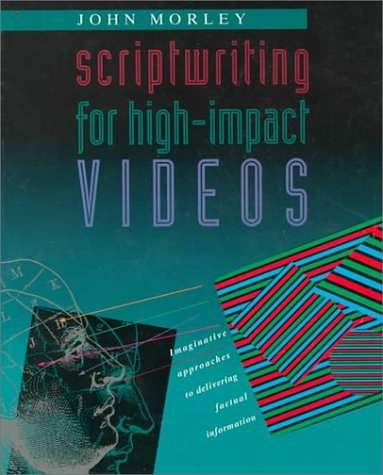 Scriptwriting for High-Impact Videos: Imaginative Approaches to Delivering Factual Information, First Edition by John Morley (1991-08-01)