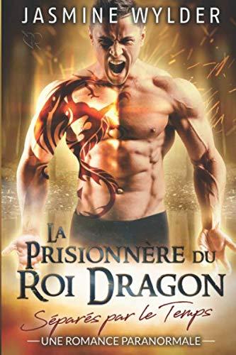 La Prisionnère du Roi Dragon: Une Romance Paranormale