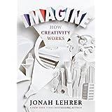 Imagine: How Creativity Works by Jonah Lehrer (2012-04-01)