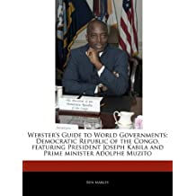 Webster's Guide to World Governments: Democratic Republic of the Congo, Featuring President Joseph Kabila and Prime Minister Adolphe Muzito