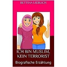 Ich bin Muslim, kein Terrorist: Biografische Erzählung einer deutschen Muslimin