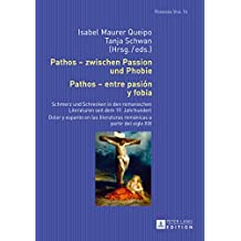 Pathos  zwischen Passion und Phobie / Pathos  entre pasión y fobia: Schmerz und Schrecken in den romanischen Literaturen seit dem 19. Jahrhundert / Dolor ... a partir del siglo XIX (Romania Viva 16)
