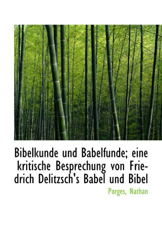 Bibelkunde und Babelfunde; eine kritische Besprechung von Friedrich Delitzsch's Babel und Bibel