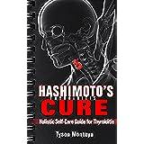 THYROID: Hashimoto's Thyroiditis Cure: Holistic Self-Care Guide for Thyroiditis (Self-Help Alternative Medicine Action Plan to Heal Hypothyroidism and ... Thyroiditis Book 1) (English Edition)