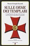 Scarica Libro Sulle orme dei Templari Un pellegrino di oggi alla ricerca dei cavalieri dal bianco mantello 2 (PDF,EPUB,MOBI) Online Italiano Gratis