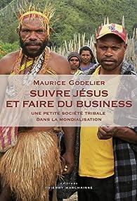Suivre Jésus et faire du business : Une petite société tribale dans la mondialisation par Maurice Godelier