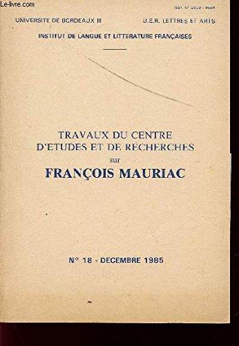 TRAVAUX DU CENTRE D'ETUDES ET DE RECHERCHES SUR FRANCOIS MAURIAC / N18 - DECEMBRE 1985 / ETUDES PAR VERONIQUE BARTOLI ET YOLANDE LEGRAND.