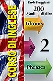 Corso di Inglese: 200 Modi di dire - Idioms & Phrases (Volume 2)