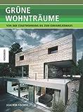Grüne Wohnträume: Von der Stadtwohnung bis zum Einfamilienhaus. Ökologisch Bauen heute