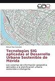 Tecnologías SIG aplicadas al Desarrollo Urbano Sostenible de Mérida: Los sistemas de información geográfica aplicados a la planificación urbana sostenible e inteligente