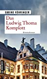 Das Ludwig Thoma Komplott von Sabine Vöhringer