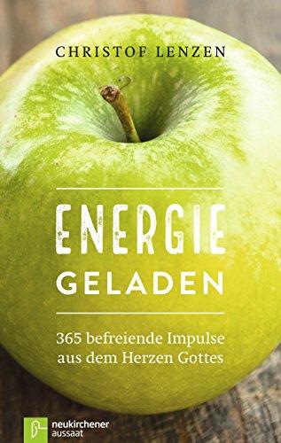 Energie geladen: 365 befreiende Impulse aus dem Herzen Gottes