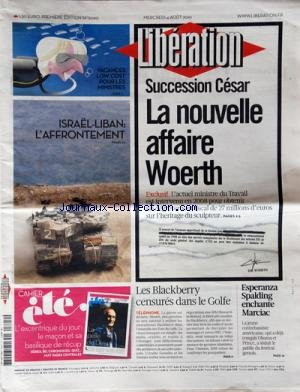 LIBERATION [No 9090] du 04/08/2010 - SUCCESION CESAR / LA NOUVELLE AFFAIRE ERIC WOERTH - VACANCES LOW COST POUR LES MINISTRES - ISRAEL- LIBAN / L'AFFRONTEMENT - ESPERANZA SPALDING ENCHANTE MARCIAC - LES BLACKBERRY CENSURES DANS LE GOLFE