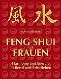 Feng Shui für Frauen: Harmonie und Energie in Beruf und Privatleben - Sonja Löbbert