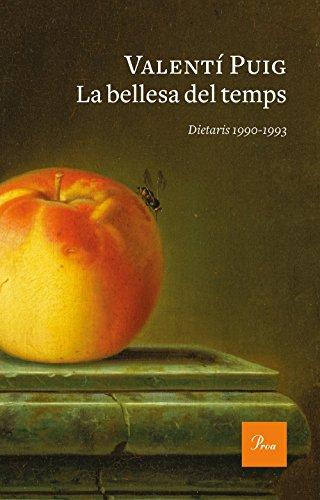 La bellesa del temps: Dietaris 1990-1993 (Catalan Edition) por Valentí Puig