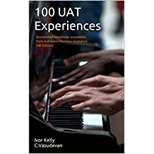 100 UAT Experiences: Accelerated knowledge acquisition from real-world business assurance (Test Mentor Series)