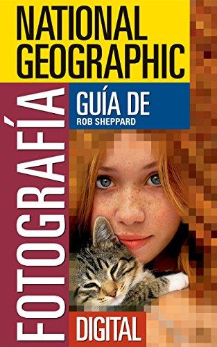 National Geographic Guia de Fotografia Digital: Secretos Para Hacer las Mejores Fotografias (National Geographic Photography Field Guides)