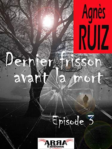 Dernier frisson avant la mort, épisode 3 (Dernier frisson avant la mort) par Agnès Ruiz