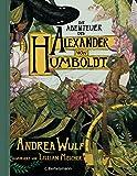 Die Abenteuer des Alexander von Humboldt: Halbleinen, durchgängig farbig illustriert (German Edition)