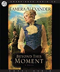Beyond this Moment by Tamera Alexander (2009-04-01)
