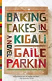 Baking Cakes in Kigali: A Novel by Gaile Parkin (2009-08-18)