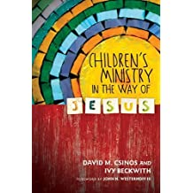 Children's Ministry in the Way of Jesus by Csinos, David M., Beckwith, Ivy (2013) Paperback