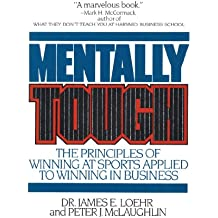 Mentally Tough: The Principles of Winning at Sports Applied to Winning in Business