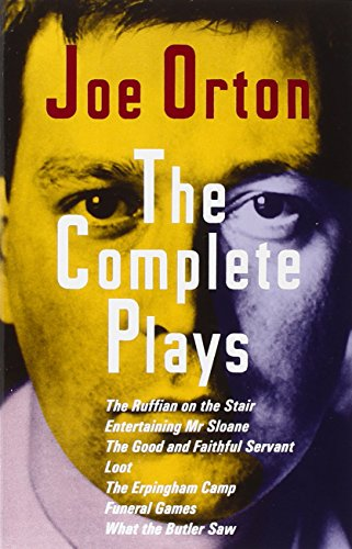 The Complete Plays: The Ruffain on the Stair, Entertaining Mr. Sloan, the Good and Faithful Servant, Loot, the Erpingham Camp, Funeral Games, What the Butler Saw