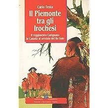 Il Piemonte tra gli Irochesi. Il reggimento Carignano in Canada al servizio del Re Sole