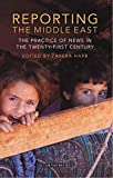 Reporting the Middle East: The Practice of News in the Twenty-First Century (International Media and Journalism Studies Book 3)