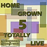 Home Grown 5: Totally Live