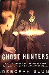 Ghost Hunters : William James and the Search for Scientific Proof of Life after Death