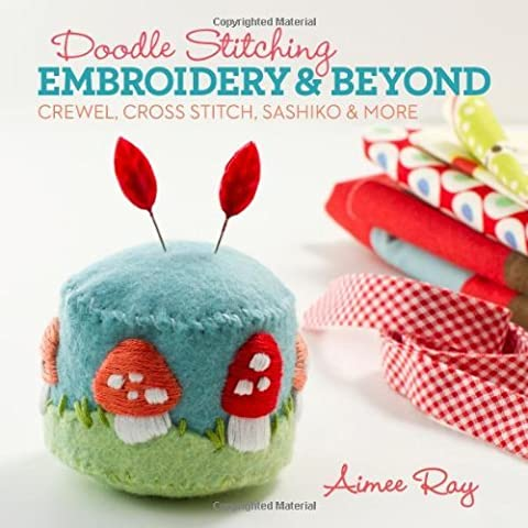 Doodle Stitching: Embroidery & Beyond: Crewel, Cross Stitch, Sashiko & More by Aimee Ray (2013-03-05)