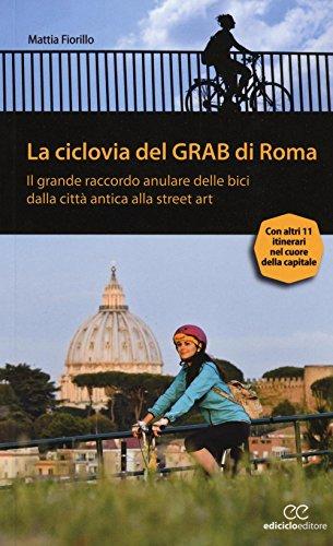 La ciclovia del Grab di Roma. Il grande raccordo anulare delle bici dalla città antica alla street art (Pocket) por Mattia Fiorillo