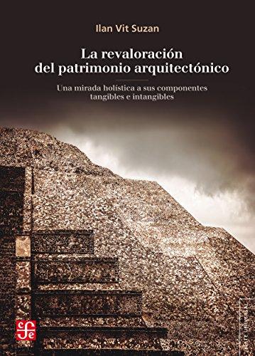 La revaloración del patrimonio arquitectónico. Una mirada holística a sus componentes tangibles e intangibles (Arte Universal)